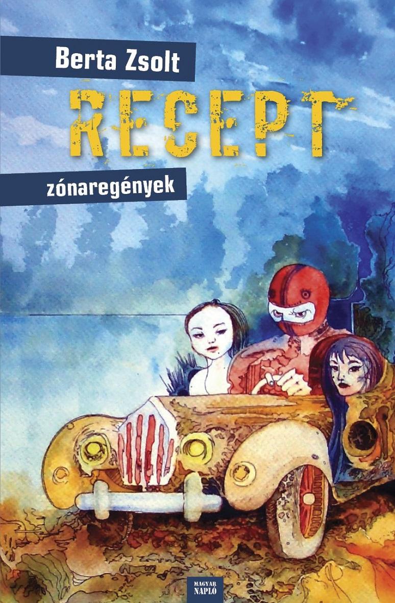 Berta Zsolt: Recept zónaregények